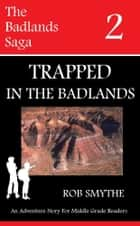 Trapped In The Badlands ebook by Rob Smythe