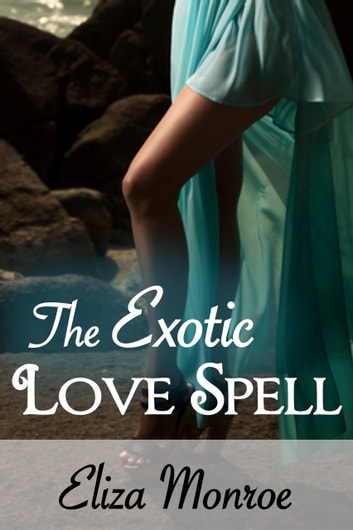 The Exotic Love Spell ebook by Eliza Monroe