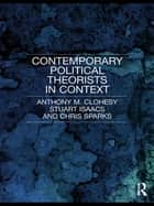 Contemporary Political Theorists in Context ebook by Anthony M. Clohesy,Stuart Isaacs,Chris Sparks