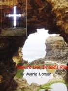 How to Live in God's Plan eBook by Maria Loman