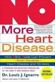 NO More Heart Disease - How Nitric Oxide Can Prevent--Even Reverse--Heart Disease and Strokes ebook by Louis Ignarro