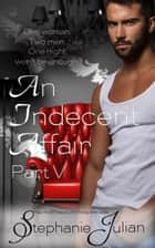 An Indecent Affair Part V ebook by Stephanie Julian