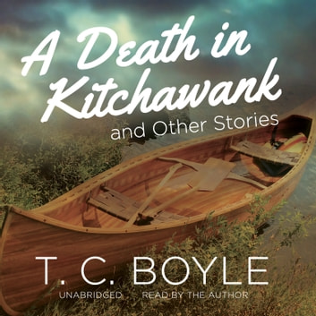 A Death in Kitchawank, and Other Stories audiobook by T. C. Boyle