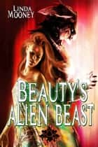 Beauty's Alien Beast ebook by Linda Mooney