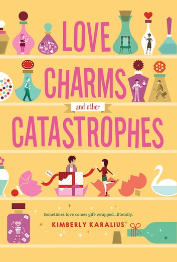 Love Charms and Other Catastrophes ebook by Kimberly Karalius