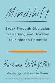 Mindshift - Break Through Obstacles to Learning and Discover Your Hidden Potential ebook by Barbara Oakley