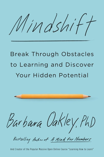 Mindshift - Break Through Obstacles to Learning and Discover Your Hidden Potential ebook by Barbara Oakley, PhD