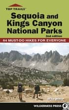 Top Trails: Sequoia and Kings Canyon National Parks ebook by Mike White