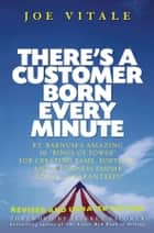 There's a Customer Born Every Minute ebook by Joe Vitale,Jeffrey Gitomer