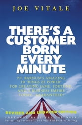"There's a Customer Born Every Minute - P.T. Barnum's Amazing 10 ""Rings of Power"" for Creating Fame, Fortune, and a Business Empire Today -- Guaranteed! ebook by Joe Vitale"