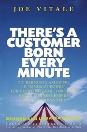 "There's a Customer Born Every Minute - P.T. Barnum's Amazing 10 ""Rings of Power"" for Creating Fame, Fortune, and a Business Empire Today -- Guaranteed! ebook by Joe Vitale,Jeffrey Gitomer"