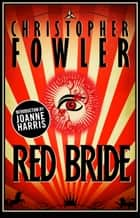 Red Bride ebook by Christopher Fowler