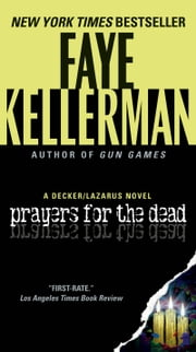 Prayers for The Dead - A Peter Decker/Rina Lazarus Novel ebook by Faye Kellerman