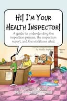 Hi! I'm Your Health Inspector! - A guide to understanding the inspection process, the inspection report, and the violations cited ebook by Mike Campbell