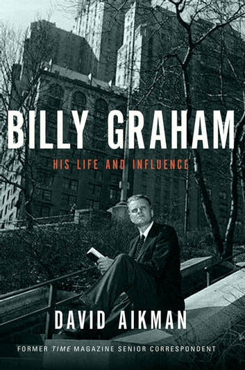 Billy Graham - His Life and Influence ebook by David Aikman