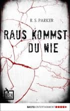 Raus kommst du nie ebook by R. S. Parker