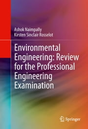 Environmental Engineering: Review for the Professional Engineering Examination ebook by Ashok Naimpally,Kirsten Rosselot