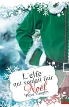 L'elfe qui voulait fuir Noël ebook by Terry Milien, Piper Vaughn