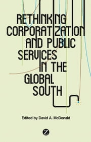 Rethinking Corporatization and Public Services in the Global South ebook by David A. McDonald