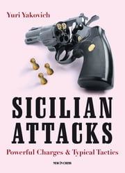 Sicilian Attacks - Powerful Charges & Typical Tactics ebook by Yuri Yakovich