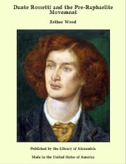 Dante Rossetti and the Pre-Raphaelite Movement ebook by Esther Wood