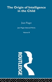 Origin of Intelligence in the Child - Selected Works vol 3 ebook by Jean Piaget