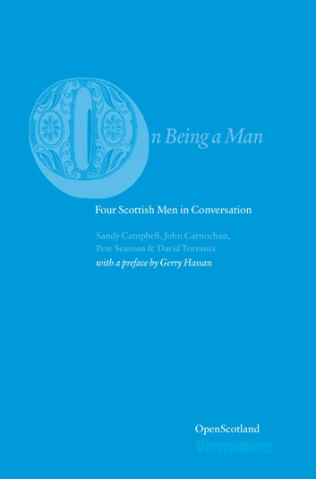 On Being A Man - Four Scottish Men in Conversation ebook by Sandy Campbell