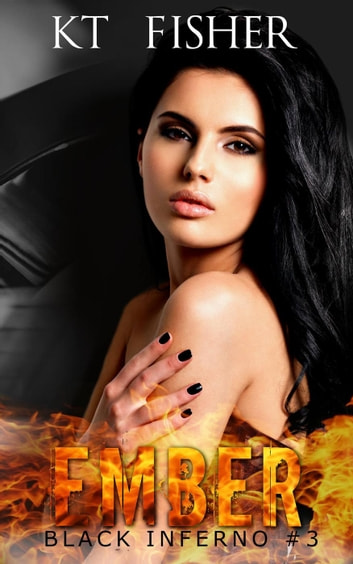 Ember - Black Inferno, #3 ebook by K.T Fisher