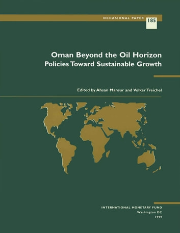 Oman Beyond the Oil Horizon: Policies Toward Sustainable Growth ebook by Volker Mr. Treichel,Ahsan Mansur