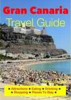 Gran Canaria, Canary Islands Travel Guide - Attractions, Eating, Drinking, Shopping & Places To Stay ebook by Steve Jonas