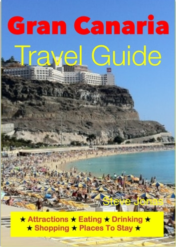 Gran Canaria Canary Islands Travel Guide Attractions Eating Drinking Shopping Places To Stay