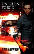 Un silence forcé - Heure H #1 ebook by L.L. Cam, Cate Ashwood