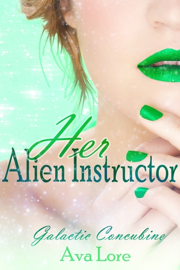 Her Alien Instructor: Galactic Concubine, Part 2 ebook by Ava Lore