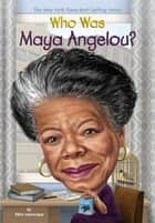 Who Was Maya Angelou? ebook by Ellen Labrecque, Dede Putra, Who HQ
