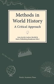 Methods in World History - A Critical Approach ebook by Arne Jarrick,Janken Myrdal,Maria Wallenberg Bondesson