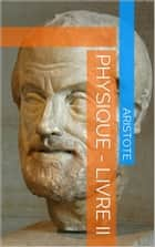 La Physique, Livre II ebook by Aristote
