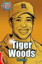 Tiger Woods - EDGE - Dream to Win ebook by Roy Apps, Chris King