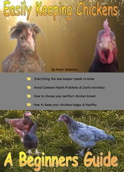 Easily keeping Chickens in your garden:- A beginners guide ebook by Peter Webster