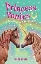 Princess Ponies 4: A Unicorn Adventure! ebook by Ms. Chloe Ryder