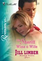 The Sheriff Wins A Wife (Mills & Boon Silhouette) ebook by Jill Limber