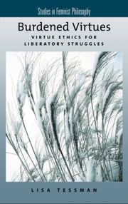 Burdened Virtues : Virtue Ethics for Liberatory Struggles ebook by Lisa Tessman
