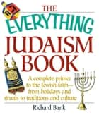 The Everything Judaism Book: A Complete Primer to the Jewish Faith-From Holidays and Rituals to Traditions and Culture ebook by Richard D. Bank