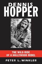 Dennis Hopper ebook by Peter L. Winkler