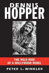 Dennis Hopper - The Wild Ride of a Hollywood Rebel ebook by Peter L. Winkler