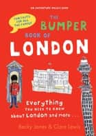 The Bumper Book of London ebook by Becky Jones,Clare Lewis