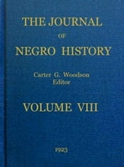 The Journal of Negro History, Volume 8, 1923 ebook by Various