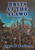 Brits At The Alamo ebook by James W Bancroft