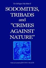 "The Old Regime Police Blotter II - Sodomites, Tribads and ""Crimes Against Nature"" ebook by Jim Chevallier"