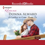 A Cowboy to Come Home To audiobook by Donna Alward