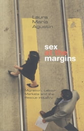 Sex at the Margins - Migration, Labour Markets and the Rescue Industry ebook by Laura María Agustín